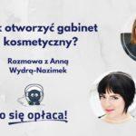 Jak założyć gabinet kosmetyczny? Rozmowa z Anią Wydrą-Nazimek [TSO. odc. 24]