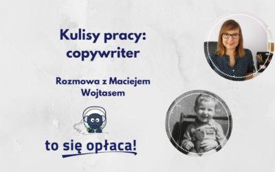 Kulisy pracy: copywriter. Rozmowa z Maciejem Wojtasem