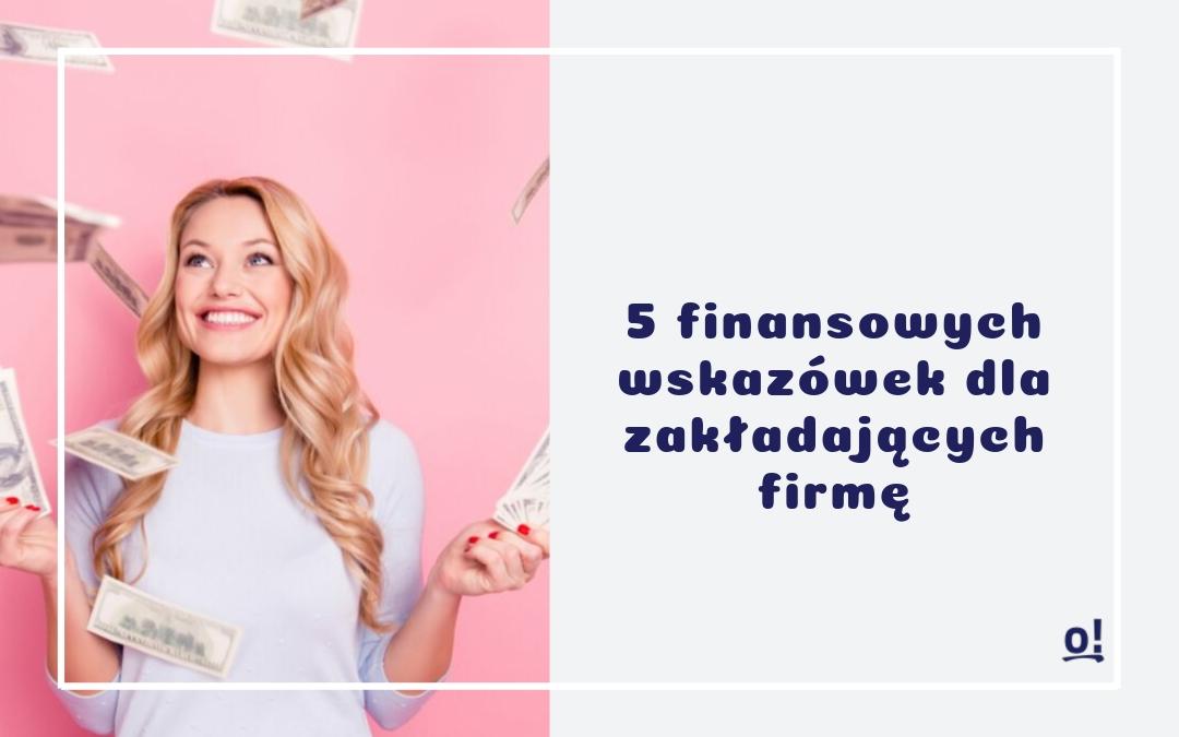 5 finansowych wskazówek dla zakładających firmę