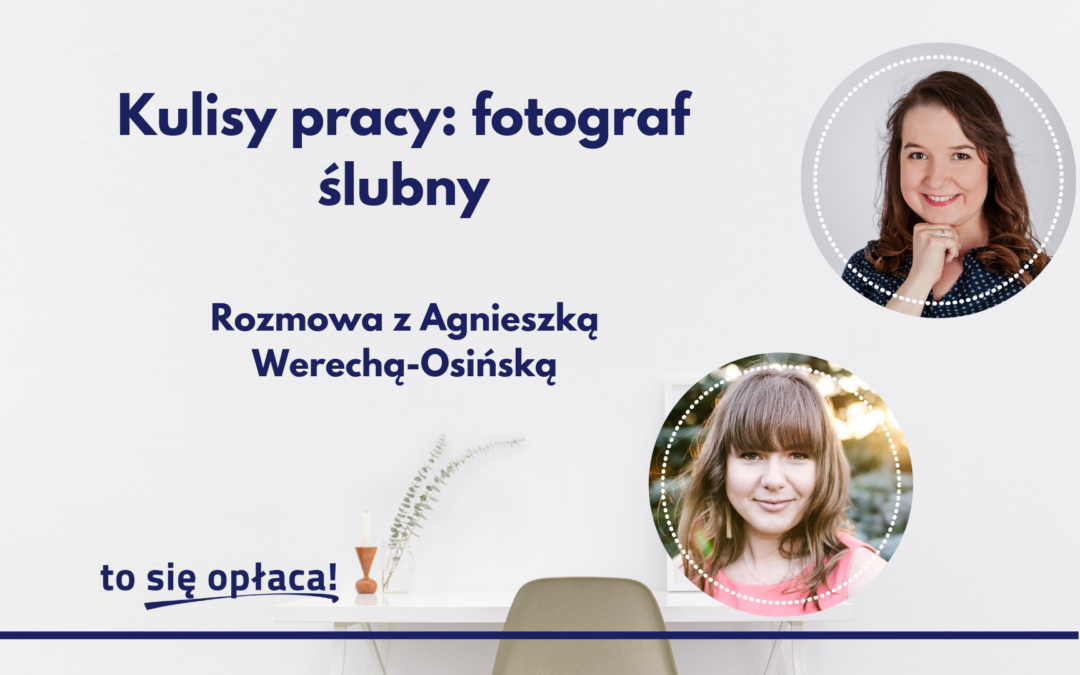 Kulisy pracy: fotograf ślubny. Rozmowa z Agnieszką Werechą-Osińską [TSO odc. 37]