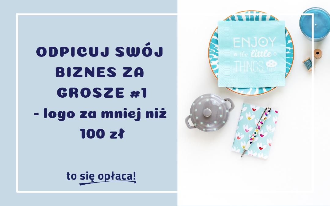 Odpicuj swój biznes za grosze #1 – logo do 100 zł
