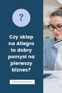 Czy Sklep Na Allegro To Dobry Pomysl Na Pierwszy Biznes To Sie Oplaca