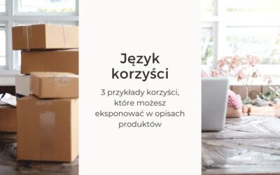 Język korzyści w opisach produktów: 3 przykłady korzyści, które możesz eksponować